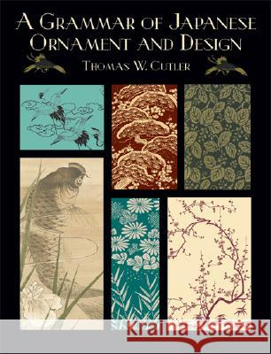 A Grammar of Japanese Ornament and Design Thomas W. Cutler 9780486429762