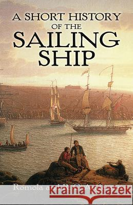 A Short History of the Sailing Ship Romola Anderson R. C. Anderson 9780486429885