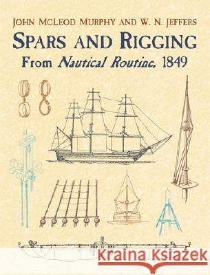 Spars and Rigging from Nautical Routine, 1849 John McLeod Murphy William N. Jeffers Joseph T. Higgins 9780486429892