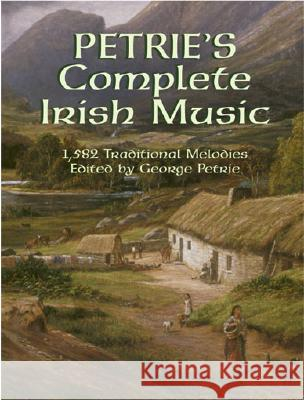 Petrie's Complete Irish Music: 1,582 Traditional Melodies George Petrie 9780486430805