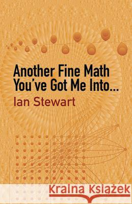 Another Fine Math You've Got Me Into... Ian Stewart 9780486431819