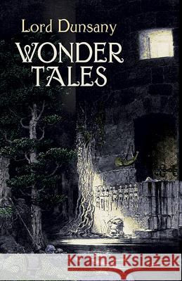 Wonder Tales: The Book of Wonder and Tales of Wonder Edward John Moreton Dunsany 9780486432014