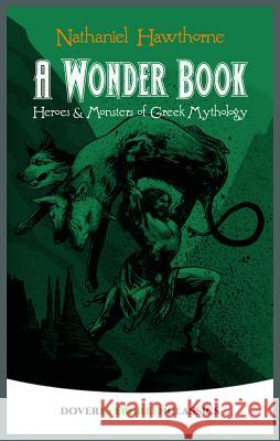 A Wonder Book: Heroes and Monsters of Greek Mythology Nathaniel Hawthorne 9780486432090