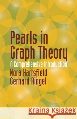 Pearls in Graph Theory: A Comprehensive Introduction Nora Hartsfield Gerhard Ringel 9780486432328