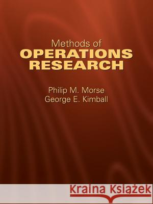 Methods of Operations Research Philip McCord Morse George E. Kimball Saul I. Gass 9780486432342