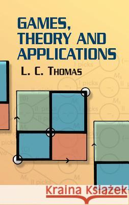 Games, Theory and Applications L. C. Thomas 9780486432373
