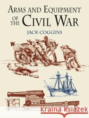 Arms and Equipment of the Civil War Jack Coggins 9780486433950 Dover Publications