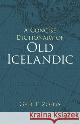 A Concise Dictionary of Old Icelandic Geir T. Zoega 9780486434315