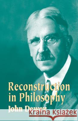 Reconstruction in Philosophy John Dewey 9780486434384