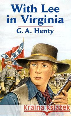 With Lee in Virginia G. A. Henty Gordon Browne 9780486434568 Dover Publications