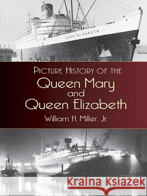 Picture History of the Queen Mary and the Queen Elizabeth William Hughes Miller 9780486435091
