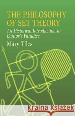 The Philosophy of Set Theory: An Historical Introduction to Cantor's Paradise Mary Tiles 9780486435206