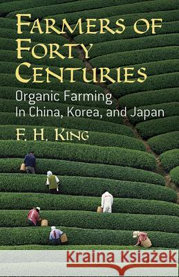 Farmers of Forty Centuries F. H. King 9780486436098