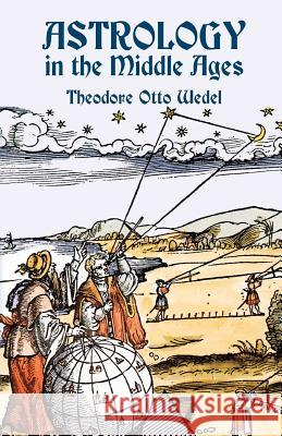Astrology in the Middle Ages Theodore Otto Wedel 9780486436425