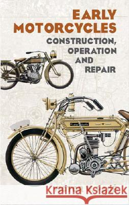 Early Motorcycles: Construction, Operation and Repair Victor Wilfred Page 9780486436715