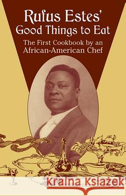 Rufus Estes' Good Things to Eat: The First Cookbook by an African-American Chef Rufus Estes 9780486437644