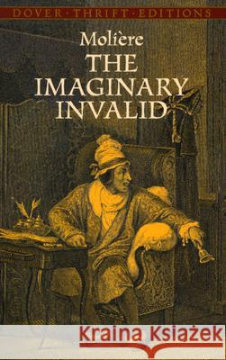 The Imaginary Invalid Moliere                                  Henri Va 9780486437897