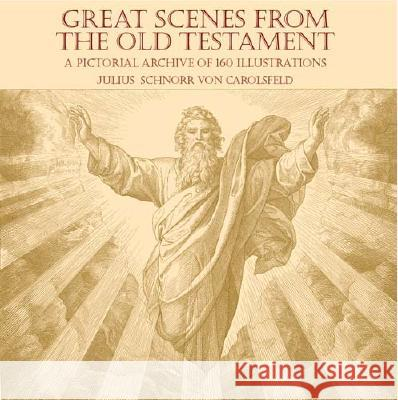 Great Scenes from the Old Testament: A Pictorial Archive of 160 Illustrations Julius Schnor 9780486439495