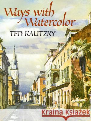 Ways with Watercolor Theodore Kautzky 9780486439549