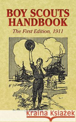 Boy Scouts Handbook : The First Edition, 1911 The Boy Scouts of America 9780486439914