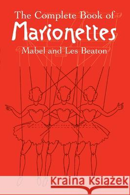 The Complete Book of Marionettes Mabel And Les Beaton 9780486440170