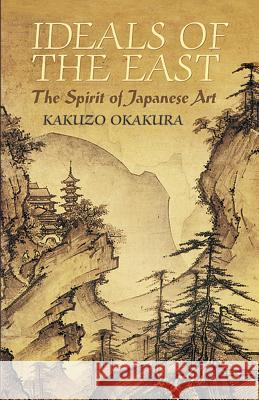 Ideals of the East : The Spirit of Japanese Art Kakuzo Okakura Sister Nivedita 9780486440248