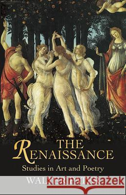 The Renaissance : Studies in Art and Poetry Walter Pater 9780486440255