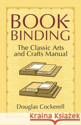 Bookbinding: The Classic Arts and Crafts Manual Douglas Cockerell Noel Rooke 9780486440392