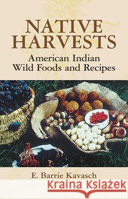 Native Harvests : American Indian Wild Foods and Recipes E. Barrie Kavasch 9780486440637
