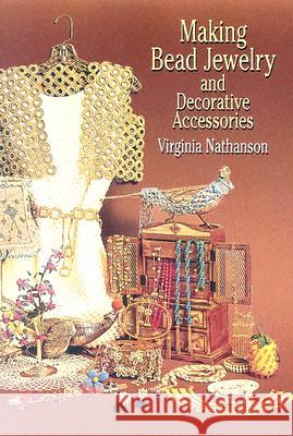 Making Bead Jewelry and Decorative Accessories Virginia Nathanson Carol Nelson Rex Nathanson 9780486442860