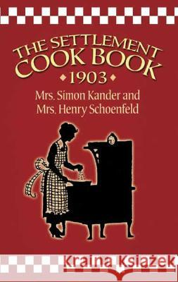 The Settlement Cook Book 1903 Simon Kander Henry Schoenfeld 9780486443492