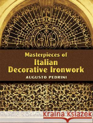 Masterpieces of Italian Decorative Ironwork Augusto Pedrini Carol Belanger Grafton 9780486443829