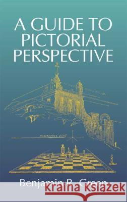 A Guide to Pictorial Perspective Benjamin R. Green 9780486444048