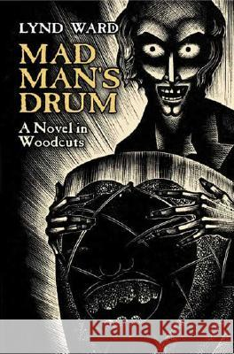 Mad Man's Drum : A Novel in Woodcuts Lynd Ward 9780486445007