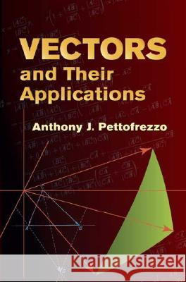 Vectors and Their Applications Anthony J. Pettofrezzo 9780486445212