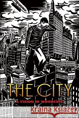 The City : A Vision in Woodcuts Frans Masereel 9780486447315