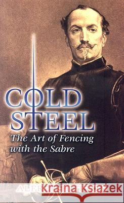 Cold Steel : The Art of Fencing with the Sabre Alfred Hutton Ramon Martinez 9780486449319