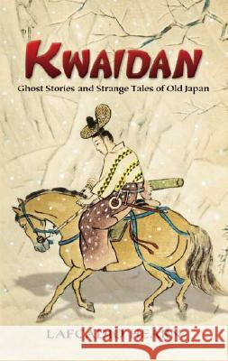 Kwaidan : Ghost Stories and Strange Tales of Old Japan Lafcadio Hearn Yasumasa Fujita Oscar Lewis 9780486450940