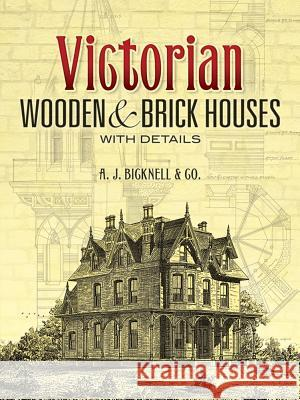 Victorian Wooden and Brick Houses with Details A J Bicknell & Co 9780486451039 Dover Publications