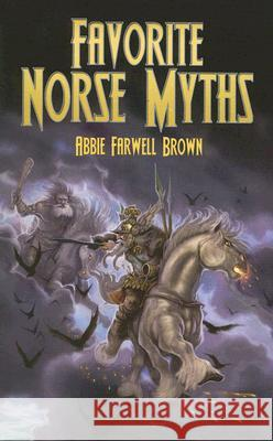 Favorite Norse Myths Abbie Farwell Brown E. Boyd Smith 9780486451190