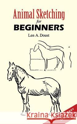 Animal Sketching for Beginners Len A. Doust 9780486451305