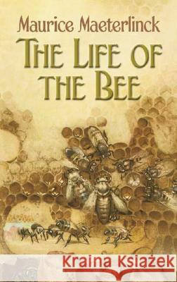 The Life of the Bee Maurice Maeterlinck Alfred Sutro Edwin Way Teale 9780486451435
