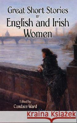 Great Short Stories by English and Irish Women Candace Ward 9780486452326 Dover Publications