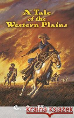 A Tale of the Western Plains G. A. Henty Alfred Pearse 9780486452616 Dover Publications