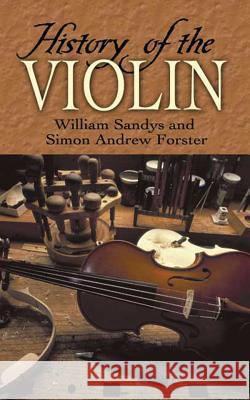 History of the Violin William Sandys Simon Andrew Forster 9780486452692