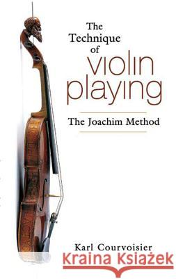 The Technique of Violin Playing: The Joachim Method Karl Courvoisier 9780486452746
