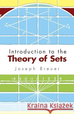 Introduction to the Theory of Sets Joseph Breuer Howard F. Fehr 9780486453101