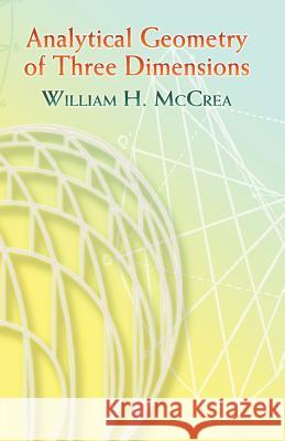 Analytical Geometry of Three Dimensions William H. McCrea 9780486453132