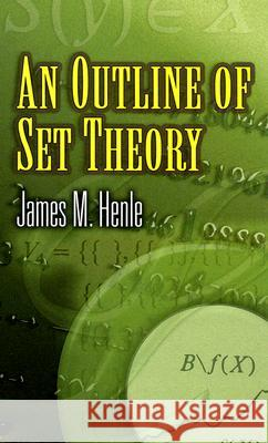 An Outline of Set Theory James M. Henle 9780486453378
