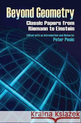Beyond Geometry : Classic Papers from Riemann to Einstein Peter Pesic 9780486453507